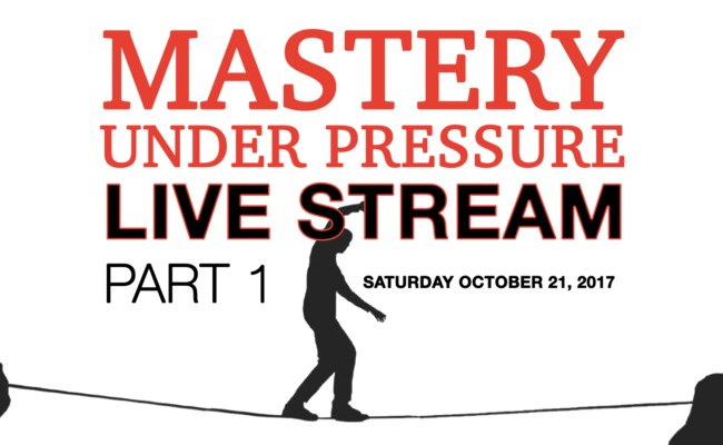 Mastery Under Pressure – LIVE STREAM