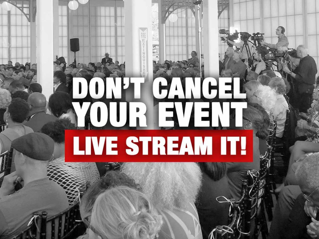 Don't cancel your event. Live Stream it!