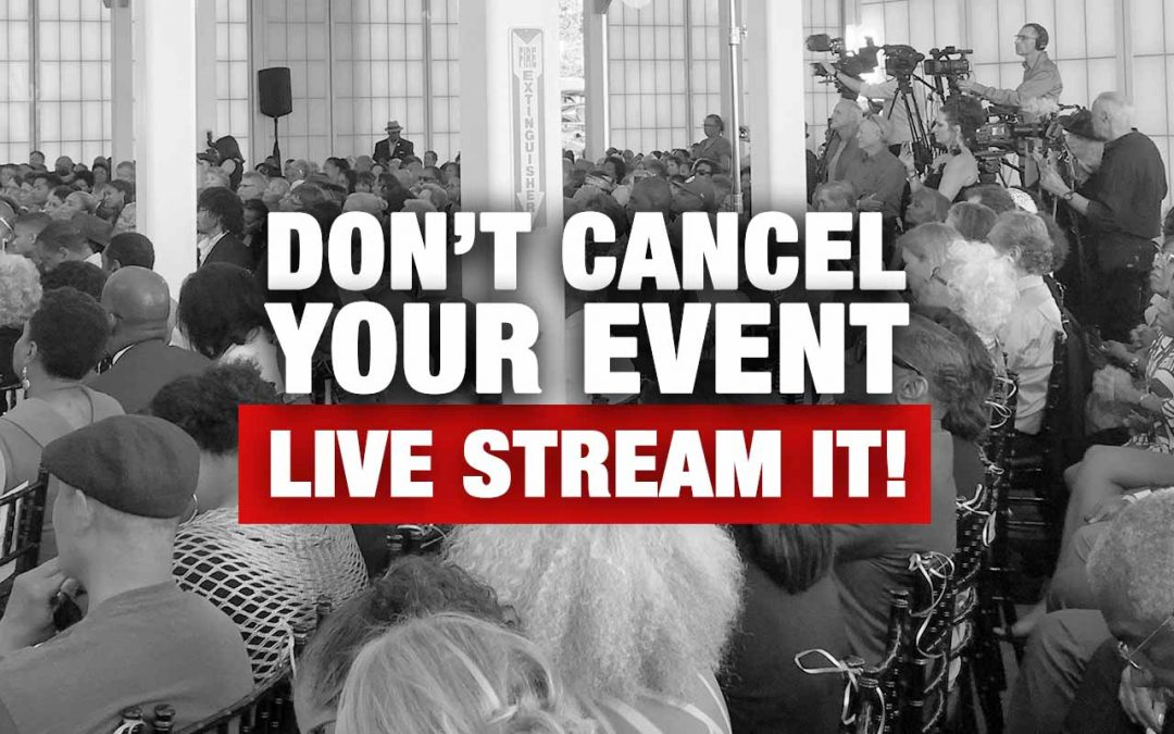 Live Stream Your Event — Don't Cancel It!