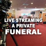 Live Streaming a private funeral