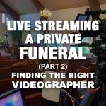 Live Streaming a Private Funeral (part 2)